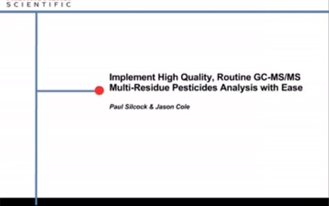 Paul Silcock/Jason Cole: Implement High Quality, Routine GC-MS/MS Multi-Residue Pesticides Analysis with Ease